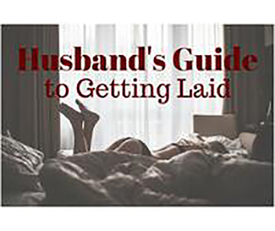 Husband's Guide to Getting Laid