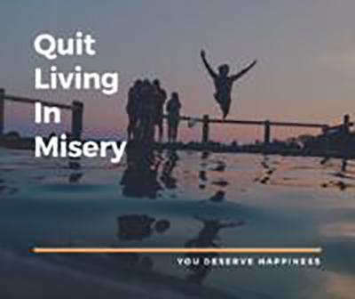 Quit Living in Misery