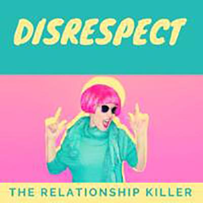 Disrespect: The Relationship Killer