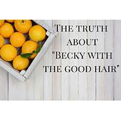 The truth about &quote;Becky with the good hair&quote;